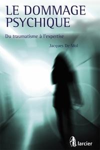 Jacques De Mol - Le dommage psychique - Du traumatisme à l'expertise.
