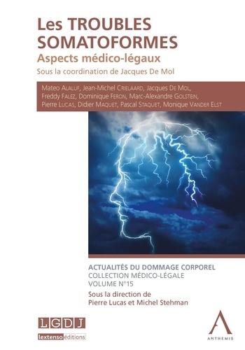 Jacques De Mol et  Collectif - Les troubles somatoformes - Aspects médico-légaux.