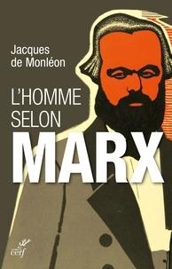 Jacques de Monléon et Jacques de Monleon - L'homme selon Marx.