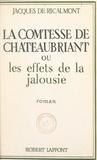 Jacques de Ricaumont - La comtesse de Châteaubriand - Ou Les effets de la jalousie.