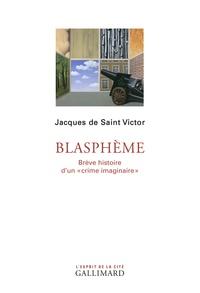 """Jacques de Saint Victor - Blasphème - Brève histoire d'un """"crime imaginaire""""."""