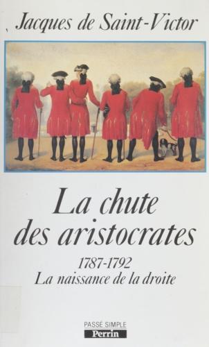 La chute des aristocrates. 1787-1792, la naissance de la droite