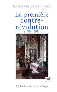 Jacques de Saint Victor - La première contre-révolution (1789-1791).