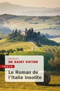Jacques de Saint Victor - Le Roman de l'Italie insolite.