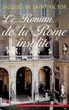 Jacques de Saint Victor - Le Roman de la Rome insolite.