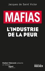 Jacques de Saint Victor - Mafias : L'industrie de la peur.