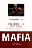 Jacques de Saint Victor - Un pouvoir invisible - Les mafias et la société démocratique (XIXe-XXIe siècle).