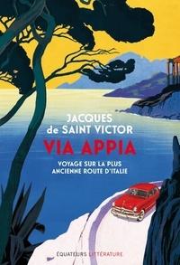 Jacques de Saint Victor - Via Appia - Voyage sur la plus ancienne route d'Italie.