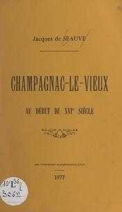 Jacques de Seauve - Champagnac-Le-Vieux au début du XVIe siècle.
