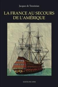 Jacques de Trentinian - La France au secours de l'Amérique - Autopsie de l'Expédition particulière du comte de Rochambeau et du chevalier de Ternay mars-décembre 1780.
