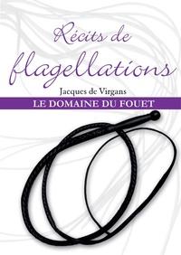Jacques de Virgans - Récits de flagellations Tome 2 - Le Domaine du fouet.