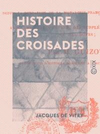 Jacques de Vitry et François Guizot - Histoire des croisades.