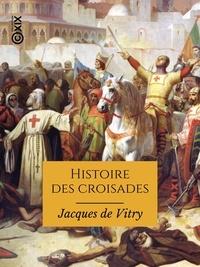 Livre en anglais télécharger le format pdf Histoire des croisades iBook PDB CHM par Jacques de Vitry, François Guizot