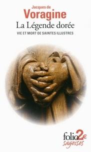 Jacques de Voragine - La légende dorée - Vie et mort de saintes illustres.