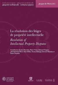 Jacques de Werra - La résolution des litiges de propriété intellectuelle.