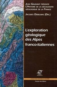 Jacques Debelmas - L'exploration géologique des Alpes franco-italiennes.