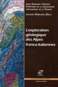 L'exploration géologique des Alpes franco-italiennes - Jacques Debelmas |