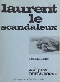 Jacques Debia-Borel et James Hodges - Laurent le scandaleux.