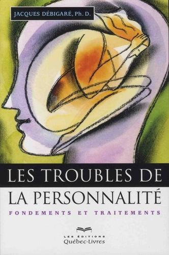 Jacques Débigaré - Les troubles de la personnalité - Fondements et traitements.