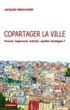 Jacques Debouverie - Copartager la ville - Foncier, logement, activité : quelles stratégies ?.