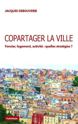 Copartager la ville. Foncier, logement, activité : quelles stratégies ?