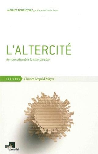 Jacques Debouverie - L'altercité - Rendre désirable la ville durable.