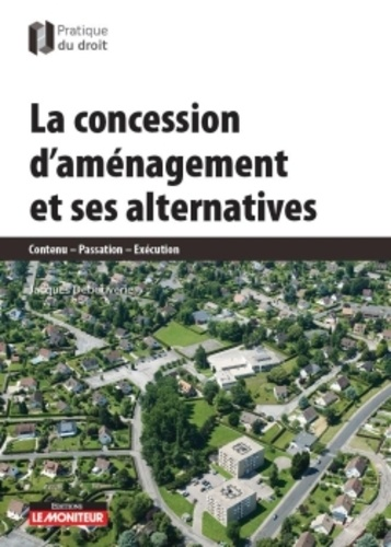Jacques Debouverie - La concession d'aménagement et ses alternatives - Contenu - Passation - Exécution.