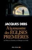 Jacques Debs - A la rencontre des églises premières.