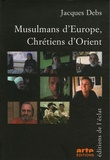 Jacques Debs - Musulmans d'Europe, Chrétiens d'Orient.