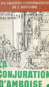 Jacques Debû-Bridel et Pierre Lafue - La conjuration d'Amboise.