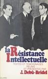 Jacques Debû-Bridel et Etienne Bernard - La Résistance intellectuelle.