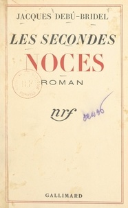Jacques Debû-Bridel - Les secondes noces.