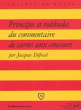 Jacques Défossé - Principes et méthodes du commentaire de cartes aux concours.