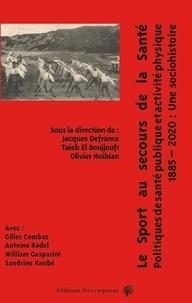 Jacques Defrance et Taïeb El Boujjoufi - Le sport au secours de la santé - Politiques de santé publique et activité physique : une sociohistoire, 1885- 2020.
