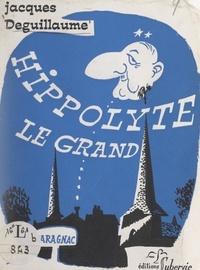 Jacques Deguillaume et Paul Astruc - Hippolyte le Grand.