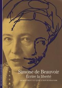 Jacques Deguy et Sylvie Le Bon de Beauvoir - Simone de Beauvoir - Ecrire la liberté.