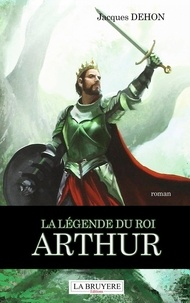 Téléchargements de livres gratuits pour Android La légende du roi Arthur par Jacques Dehon in French 9782750015206