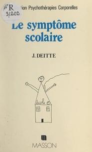 Jacques Deitte - Le symptôme scolaire - Du corps enseignant au corps enseigné : la thérapie psychomotrice sur le chemin des écoliers.
