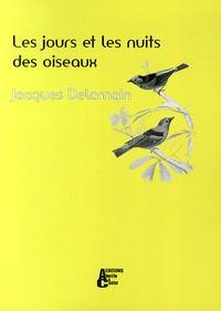 Jacques Delamain - Les jours et les nuits des oiseaux.