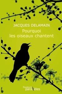 Jacques Delamain - Pourquoi les oiseaux chantent.
