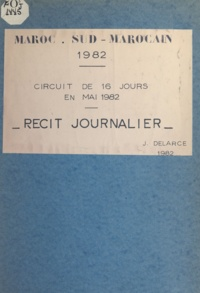 Jacques Delarce - Maroc, Sud marocain 1982 - Circuit de 16 jours en mai 1982, récit journalier.