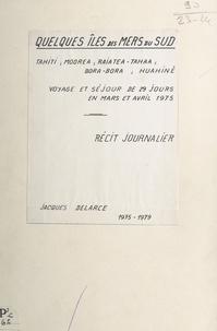 Jacques Delarce - Quelques îles des mers du sud : Tahiti, Moorea, Raiatea-Tahaa, Bora-Bora, Huahiné - Voyage et séjour de 29 jours en mars et avril 1975. Récit journalier.