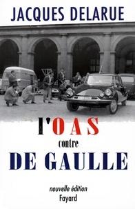 Jacques Delarue - L'O.A.S. contre de Gaulle.
