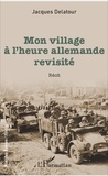 Jacques Delatour - Mon village à l'heure allemande revisité.