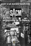 Jacques Delesalle - SACM, mort d'un empire industriel, microcosme de la France.