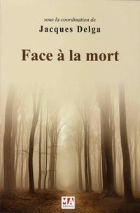 Jacques Delga - Face à la mort.