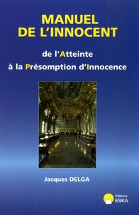 Jacques Delga - Manuel de l'innocent - De l'atteinte à la présomption d'innocence.