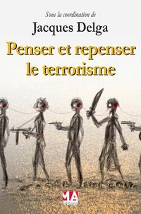 Jacques Delga - Penser et repenser le terrorisme.