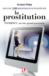 Jacques Delga - Plus de cent questions d'actualité sur la prostitution.