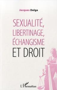 Jacques Delga - Sexualité, libertinage, échangisme et droit.